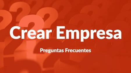 preguntas frecuentes crear empresa
